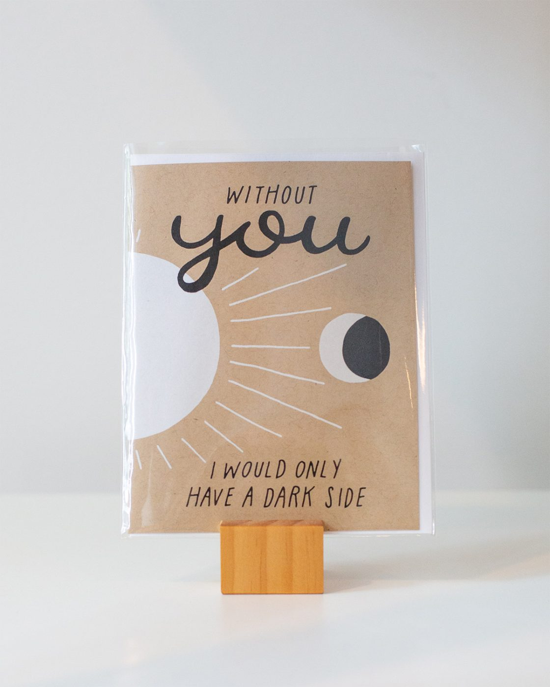 Greeting card that says Without you i would only have a dark side, made by worthwhile paper
